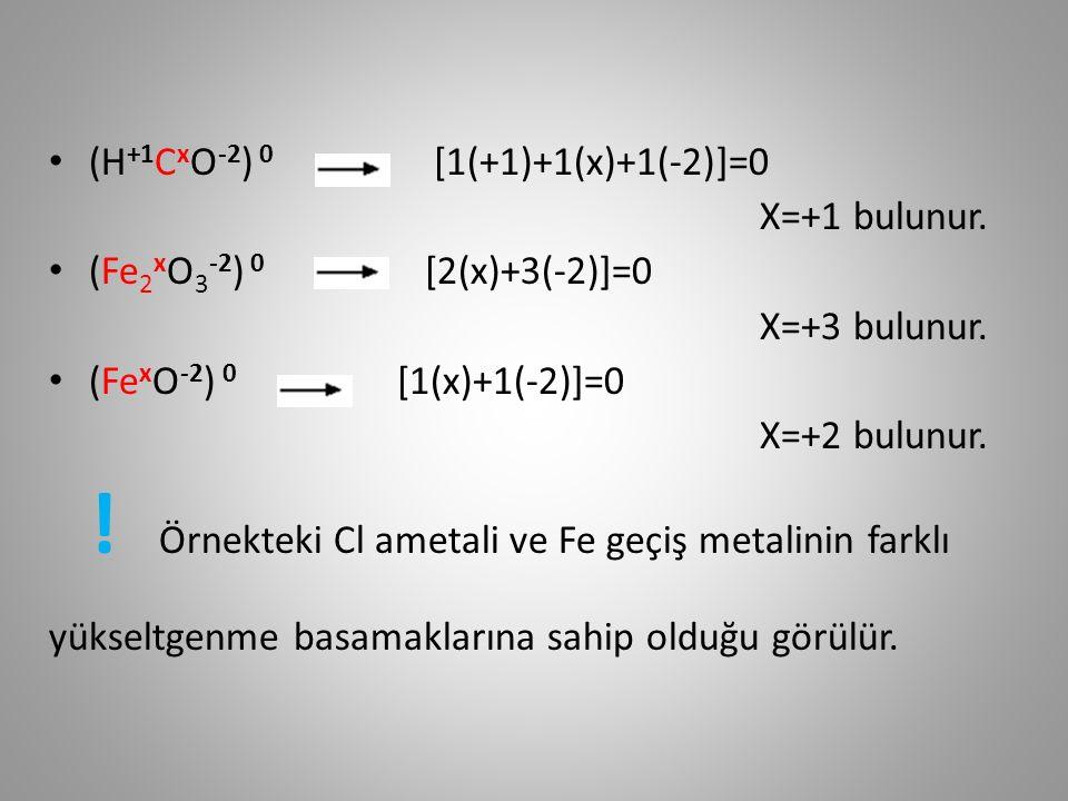 (H +1 C x O -2 ) 0 [1(+1)+1(x)+1(-2)]=0 X=+1 bulunur.