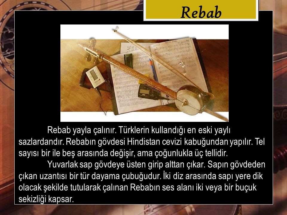 Rebab yayla çalınır. Türklerin kullandığı en eski yaylı sazlardandır.