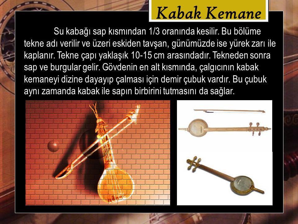 Kabak Kemane Kabak kemane perdesiz bir çalgı olduğu için her türlü kromatik ve komalı ses elde edilebilir.
