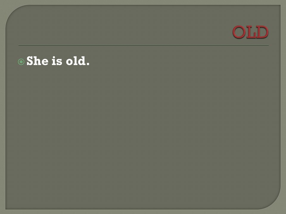  She is old.