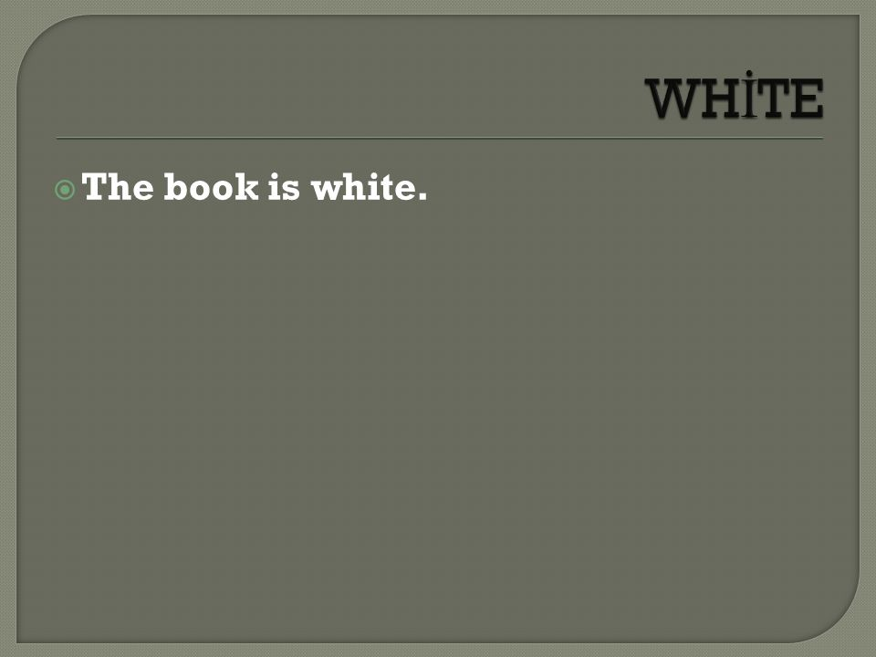  The book is white.