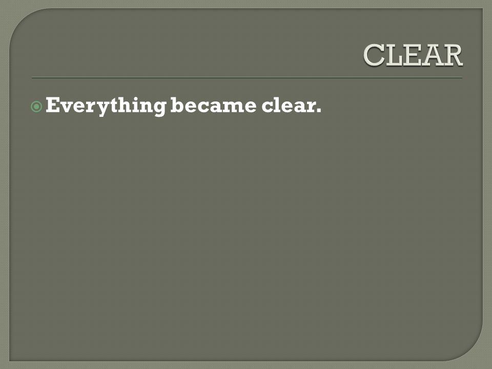  Everything became clear.