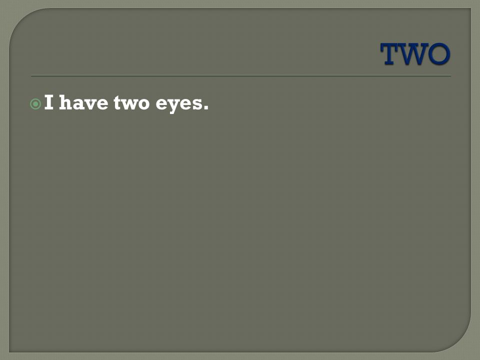  I have two eyes.
