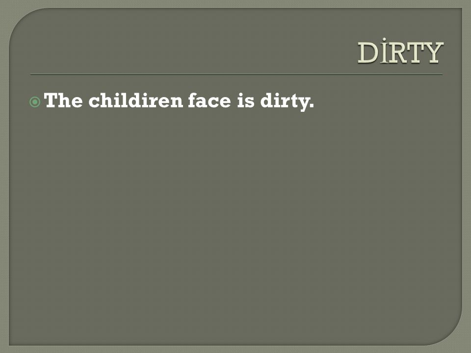  The childiren face is dirty.