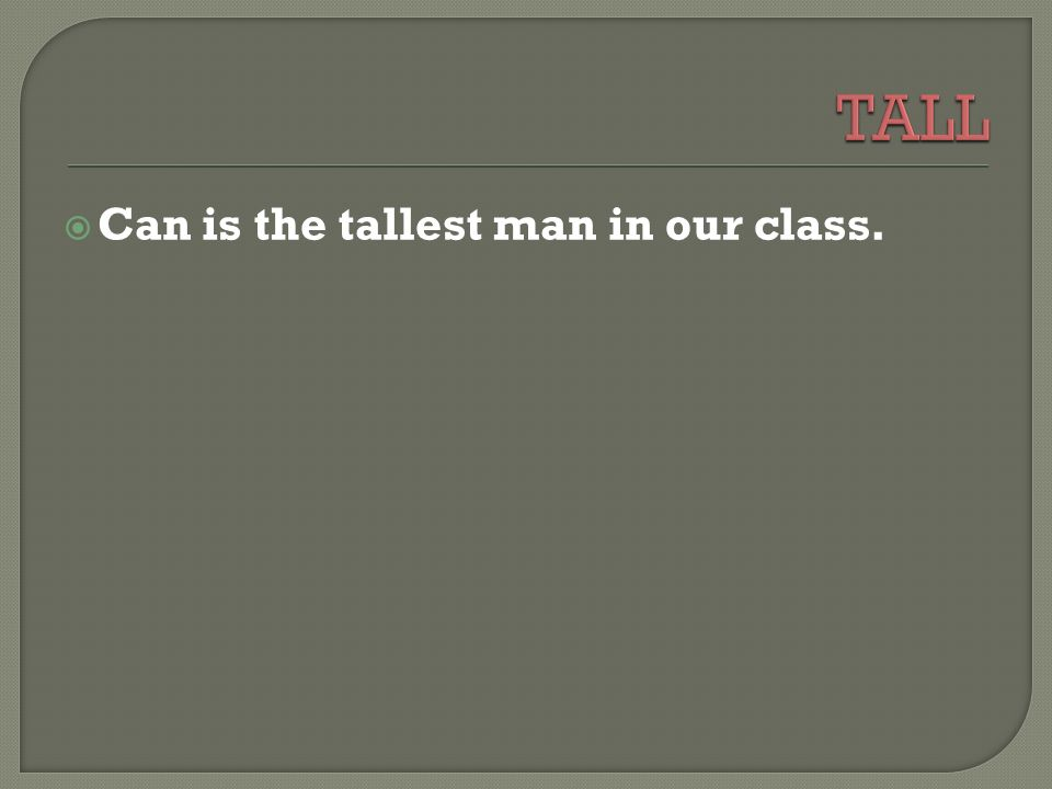  Can is the tallest man in our class.