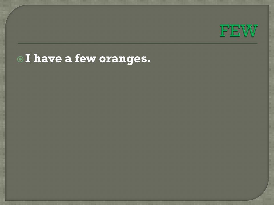  I have a few oranges.