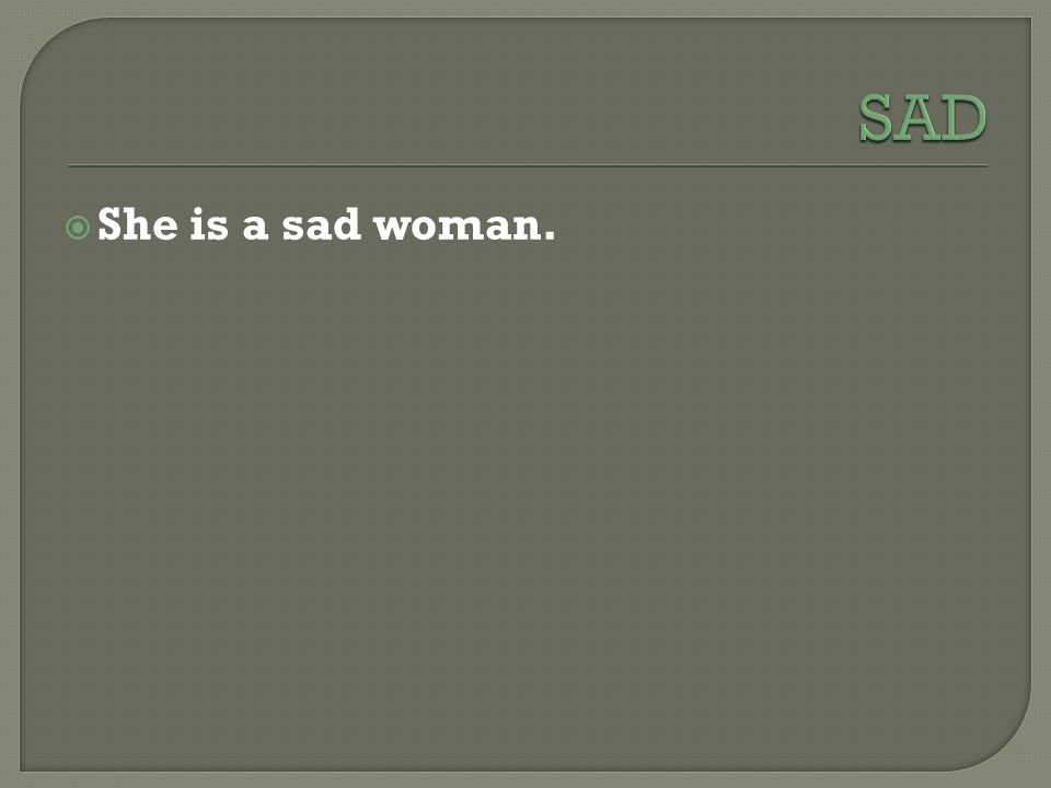  She is a sad woman.