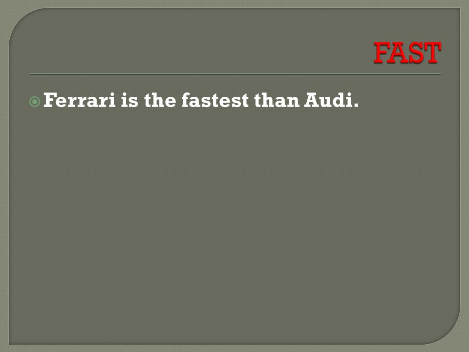  Ferrari is the fastest than Audi.