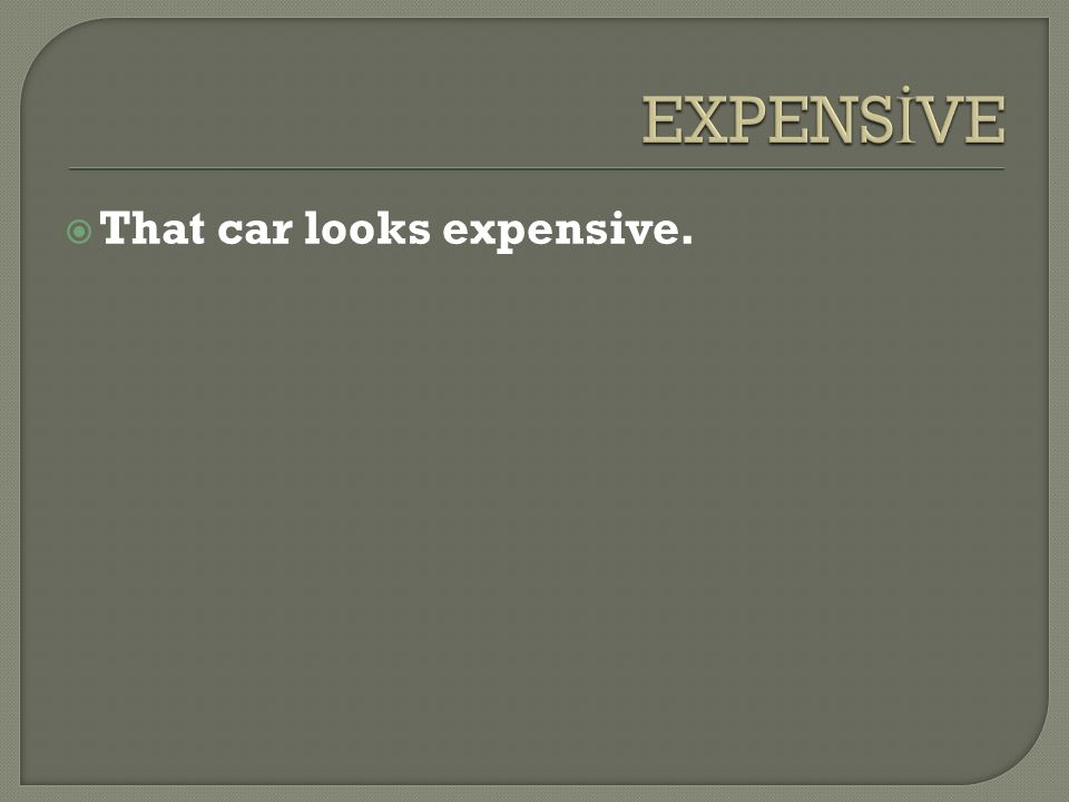  That car looks expensive.