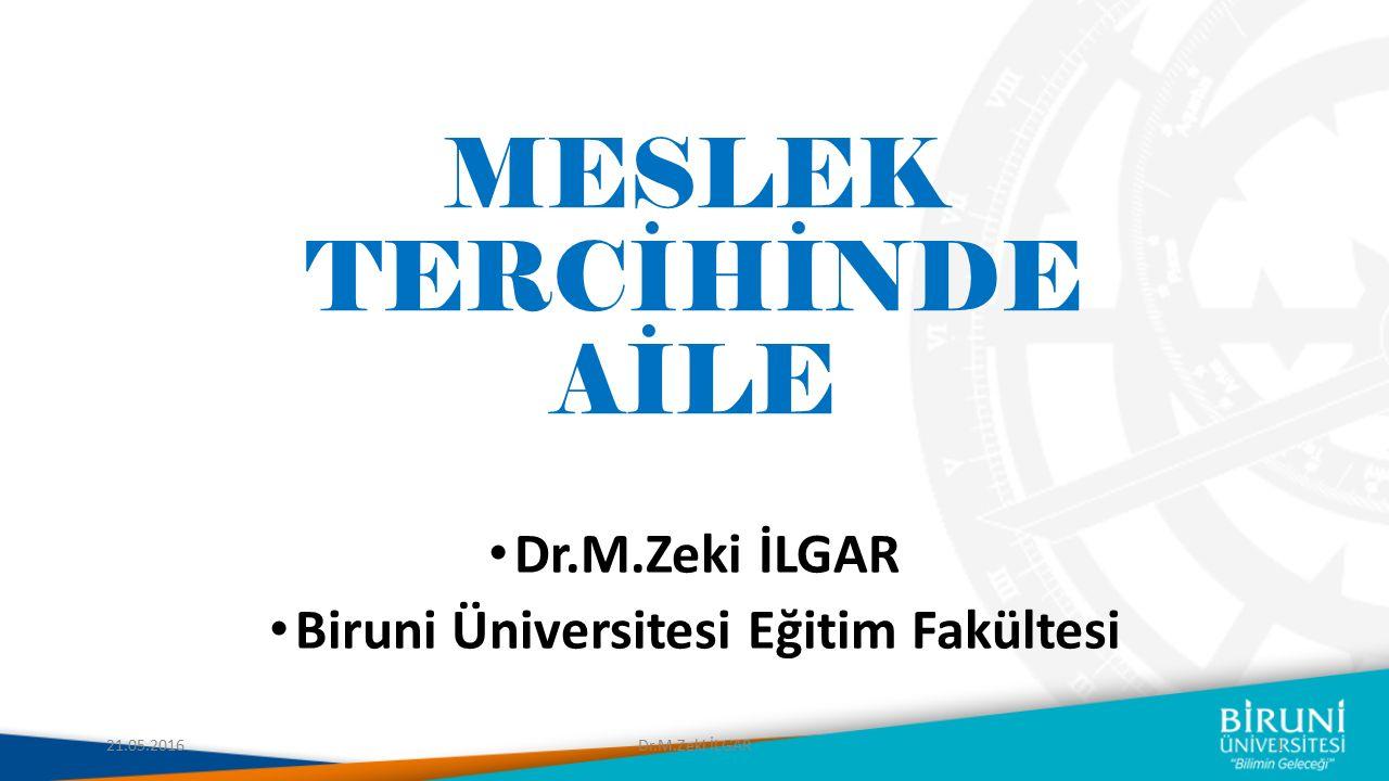 MESLEK TERCİHİNDE AİLE Dr.M.Zeki İLGAR Biruni Üniversitesi Eğitim Fakültesi 21.05.20161Dr.M.Zeki İLGAR