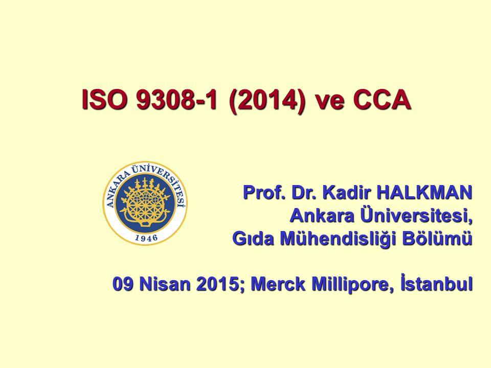 ISO 9308-1 (2014) ve CCA Prof. Dr. Kadir HALKMAN Ankara Üniversitesi, Gıda Mühendisliği Bölümü 09 Nisan 2015; Merck Millipore, İstanbul