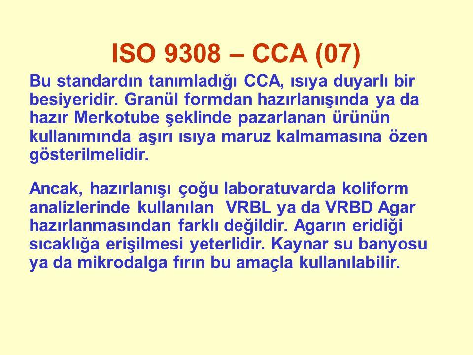 ISO 9308 – CCA (07) Bu standardın tanımladığı CCA, ısıya duyarlı bir besiyeridir. Granül formdan hazırlanışında ya da hazır Merkotube şeklinde pazarla