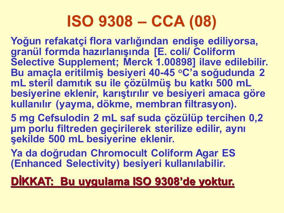 ISO 9308 – CCA (08) Yoğun refakatçi flora varlığından endişe ediliyorsa, granül formda hazırlanışında [E. coli/ Coliform Selective Supplement; Merck 1