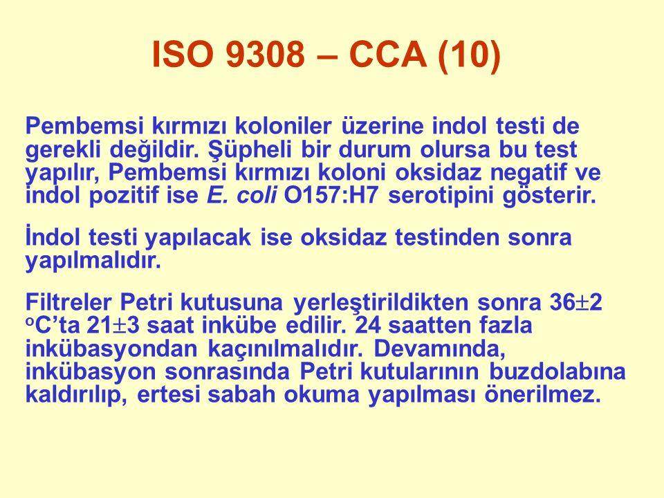 ISO 9308 – CCA (10) Pembemsi kırmızı koloniler üzerine indol testi de gerekli değildir. Şüpheli bir durum olursa bu test yapılır, Pembemsi kırmızı kol