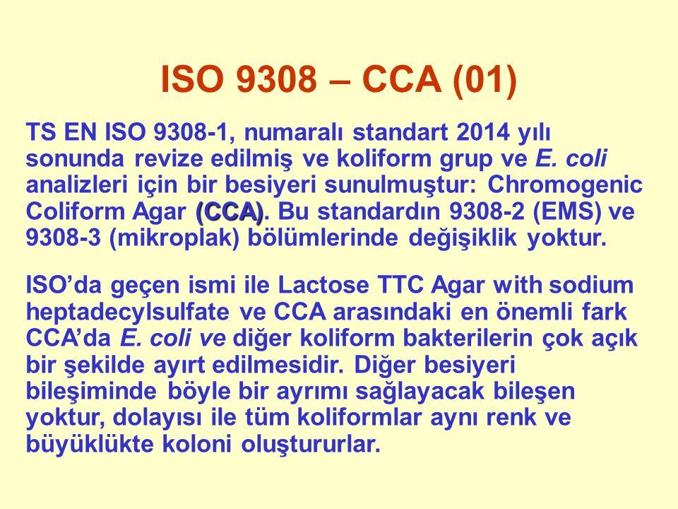 ISO 9308 – CCA (01) (CCA) TS EN ISO 9308-1, numaralı standart 2014 yılı sonunda revize edilmiş ve koliform grup ve E. coli analizleri için bir besiyer