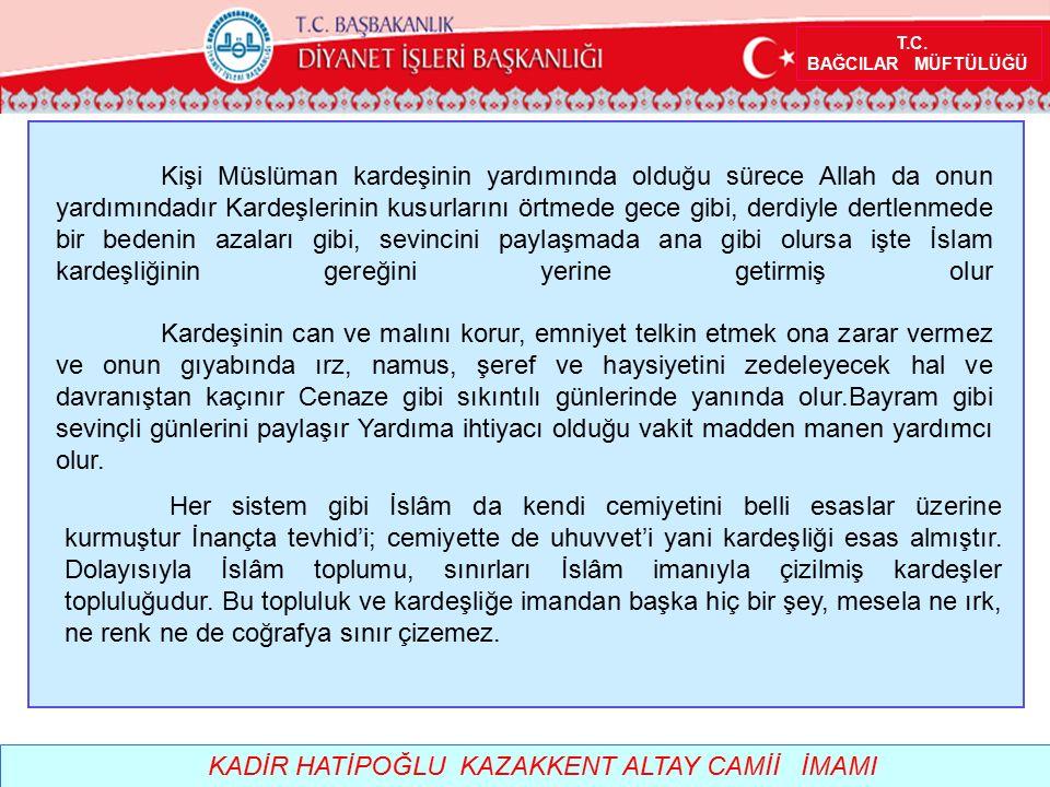T.C. BAĞCILAR MÜFTÜLÜĞÜ KADİR HATİPOĞLU KAZAKKENT ALTAY CAMİİ İMAMI Kişi Müslüman kardeşinin yardımında olduğu sürece Allah da onun yardımındadır Kard