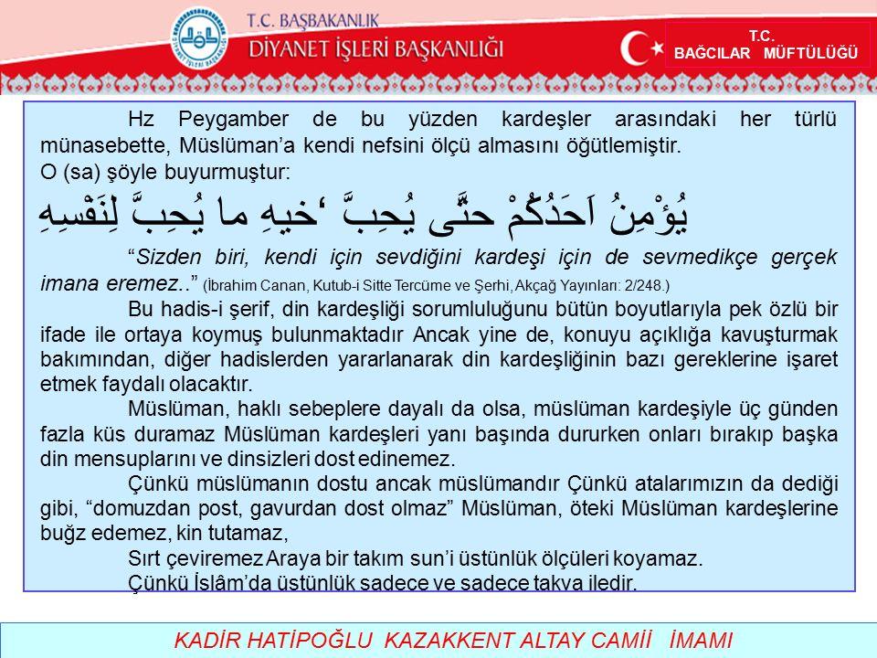 T.C. BAĞCILAR MÜFTÜLÜĞÜ KADİR HATİPOĞLU KAZAKKENT ALTAY CAMİİ İMAMI Hz Peygamber de bu yüzden kardeşler arasındaki her türlü münasebette, Müslüman'a k