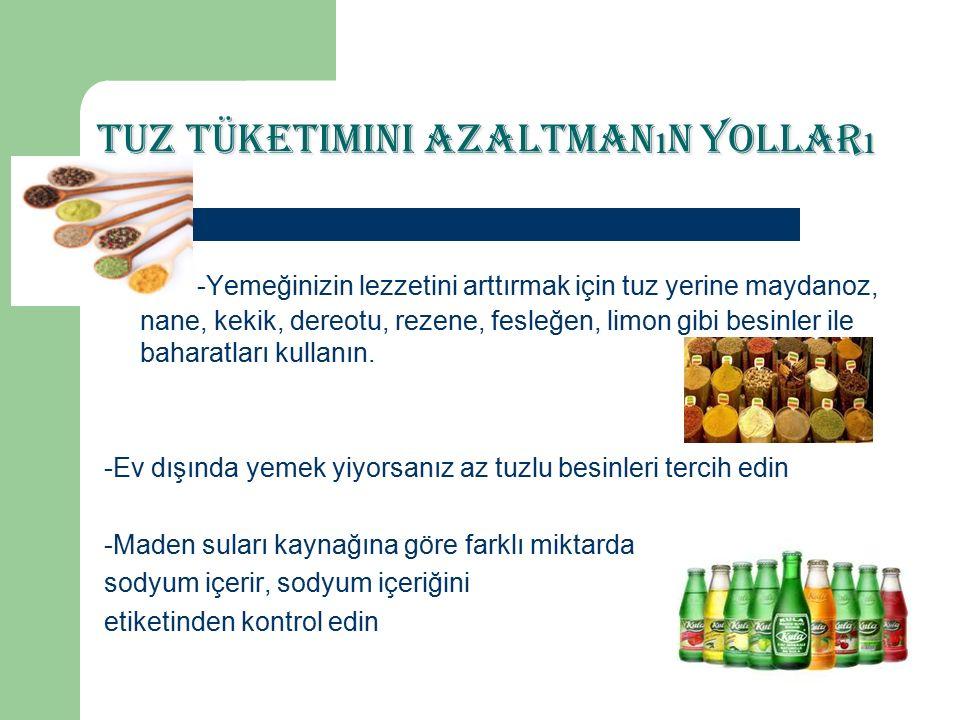 Tuz Tüketimini Azaltman ı n Yollar ı -Yemeğinizin lezzetini arttırmak için tuz yerine maydanoz, nane, kekik, dereotu, rezene, fesleğen, limon gibi besinler ile baharatları kullanın.