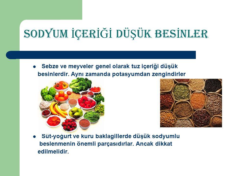 Sodyum İ çer İĞİ Dü Ş ük Bes İ nler Sebze ve meyveler genel olarak tuz içeriği düşük besinlerdir.