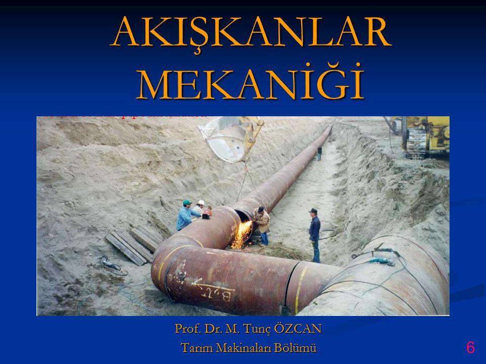 AKIŞKANLAR MEKANİĞİ Prof. Dr. M. Tunç ÖZCAN Tarım Makinaları Bölümü 6
