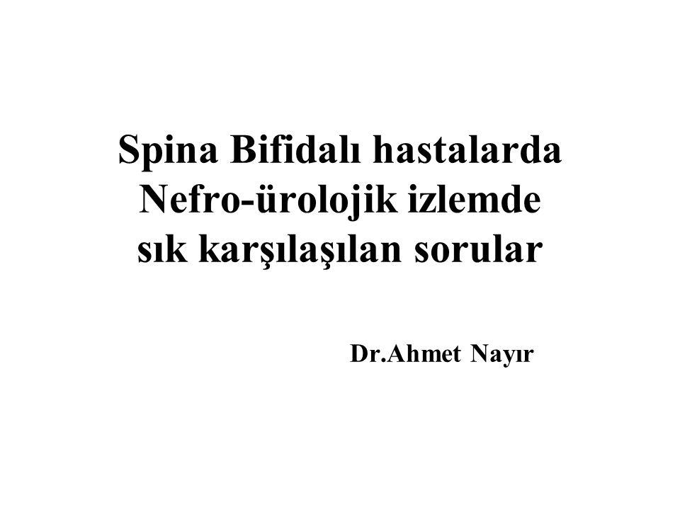 Spina Bifidalı hastalarda Nefro-ürolojik izlemde sık karşılaşılan sorular Dr.Ahmet Nayır