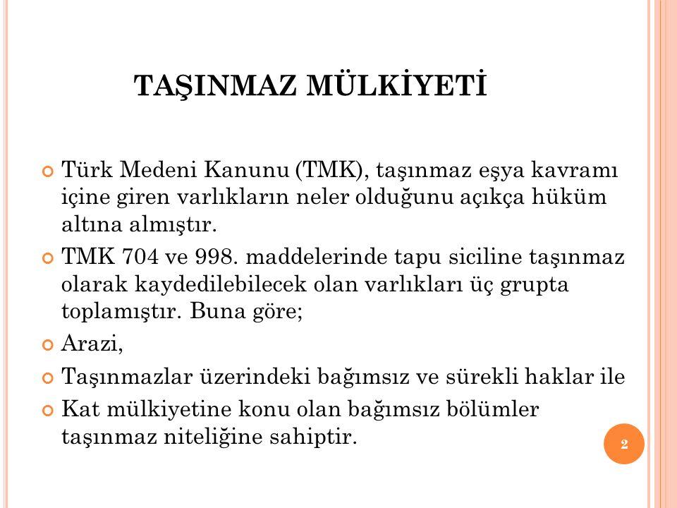 TAŞINMAZ MÜLKİYETİ Türk Medeni Kanunu (TMK), taşınmaz eşya kavramı içine giren varlıkların neler olduğunu açıkça hüküm altına almıştır.