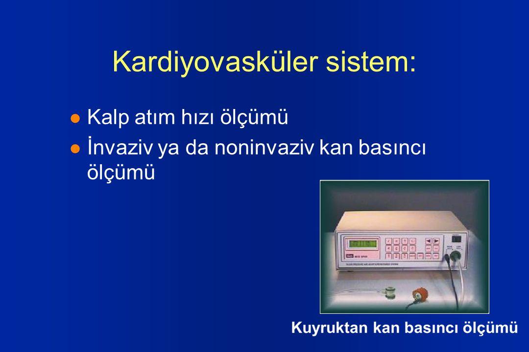 Kardiyovasküler sistem: l Kalp atım hızı ölçümü l İnvaziv ya da noninvaziv kan basıncı ölçümü