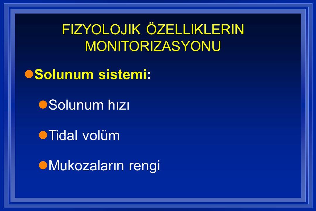 FIZYOLOJIK ÖZELLIKLERIN MONITORIZASYONU lSolunum sistemi: lSolunum hızı lTidal volüm lMukozaların rengi