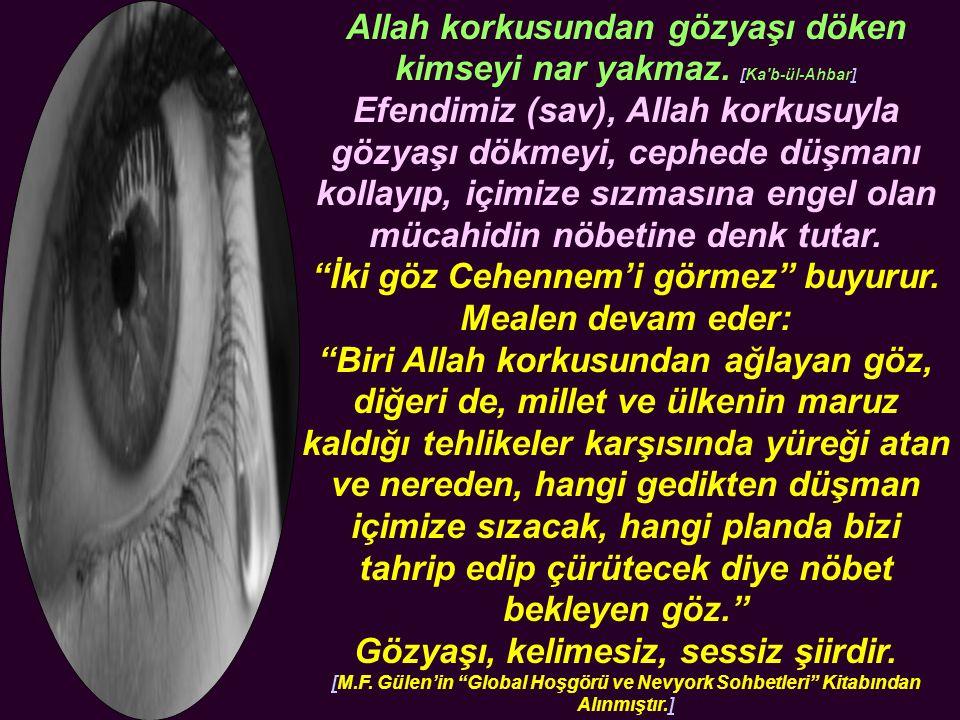 Allah korkusundan gözyaşı döken kimseyi nar yakmaz.