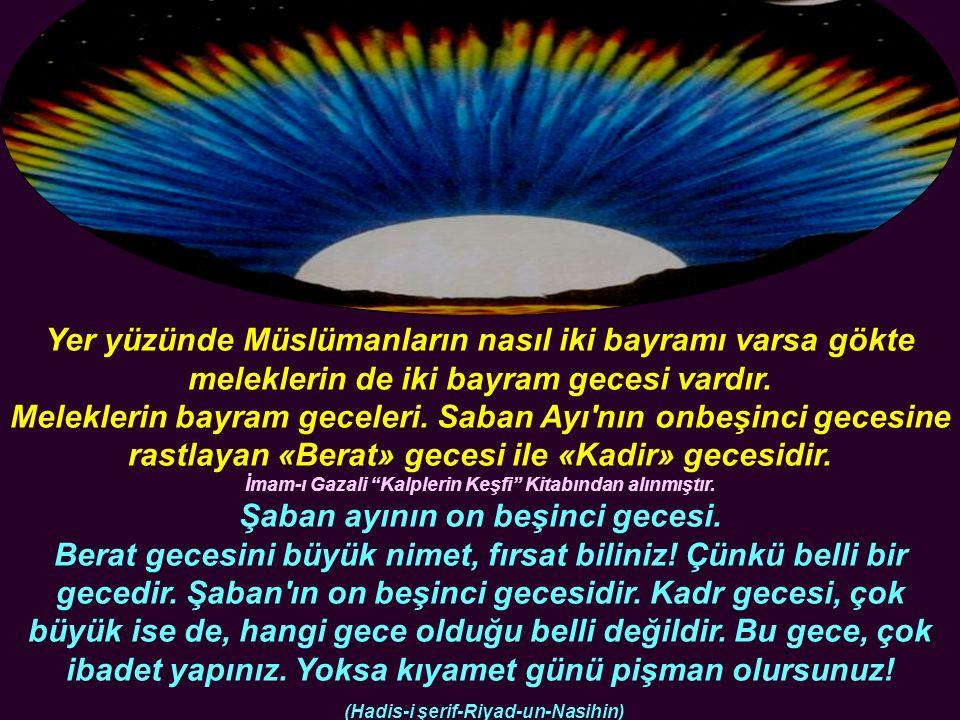 Yer yüzünde Müslümanların nasıl iki bayramı varsa gökte meleklerin de iki bayram gecesi vardır.