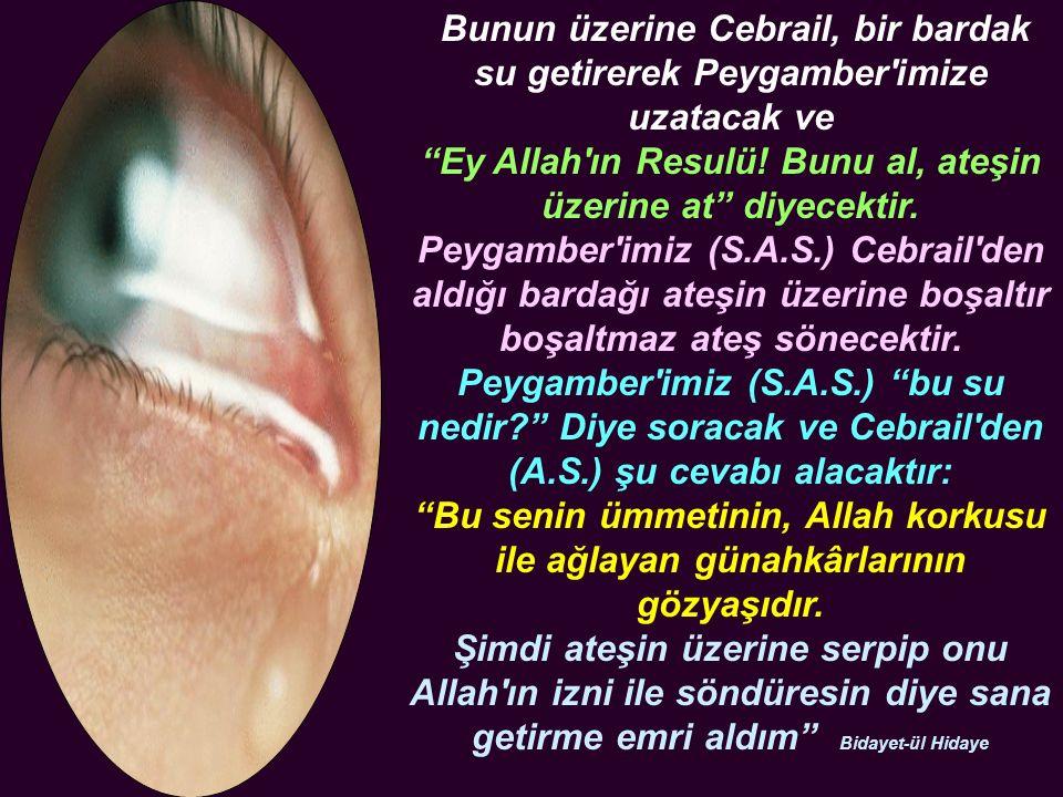 Bunun üzerine Cebrail, bir bardak su getirerek Peygamber imize uzatacak ve Ey Allah ın Resulü.