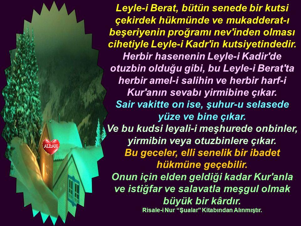 Leyle-i Berat, bütün senede bir kutsi çekirdek hükmünde ve mukadderat-ı beşeriyenin proğramı nev inden olması cihetiyle Leyle-i Kadr in kutsiyetindedir.