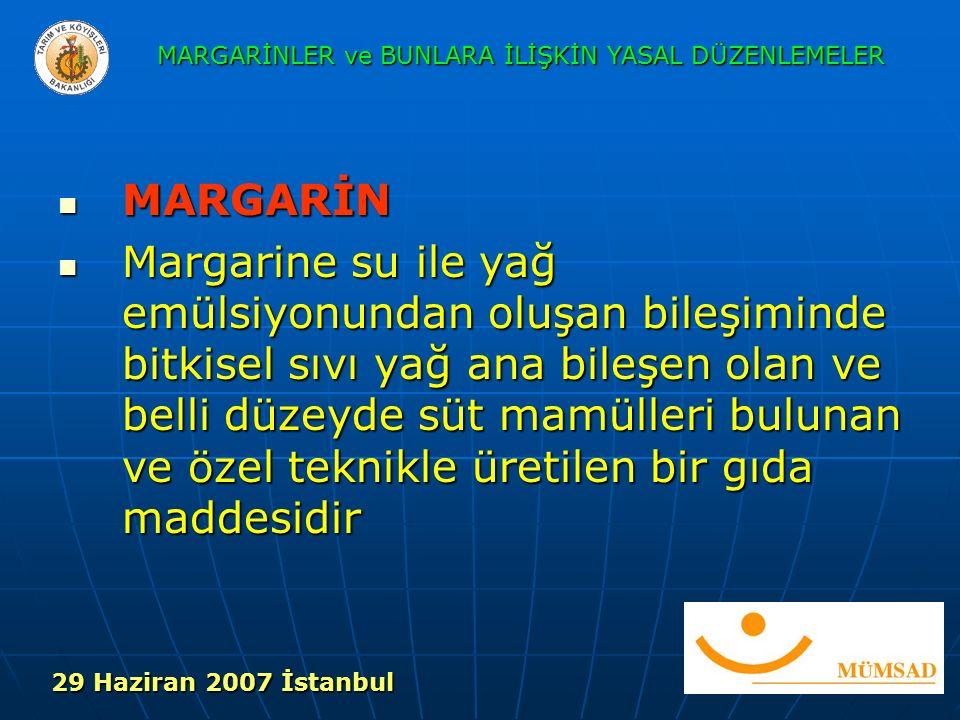 MARGARİN MARGARİN Margarine su ile yağ emülsiyonundan oluşan bileşiminde bitkisel sıvı yağ ana bileşen olan ve belli düzeyde süt mamülleri bulunan ve özel teknikle üretilen bir gıda maddesidir Margarine su ile yağ emülsiyonundan oluşan bileşiminde bitkisel sıvı yağ ana bileşen olan ve belli düzeyde süt mamülleri bulunan ve özel teknikle üretilen bir gıda maddesidir MARGARİNLER ve BUNLARA İLİŞKİN YASAL DÜZENLEMELER 29 Haziran 2007 İstanbul