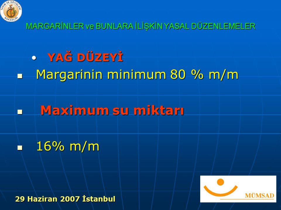 MARGARİNLER ve BUNLARA İLİŞKİN YASAL DÜZENLEMELER YAĞ DÜZEYİYAĞ DÜZEYİ Margarinin minimum 80 % m/m Margarinin minimum 80 % m/m Maximum su miktarı Maximum su miktarı 16% m/m 16% m/m 29 Haziran 2007 İstanbul