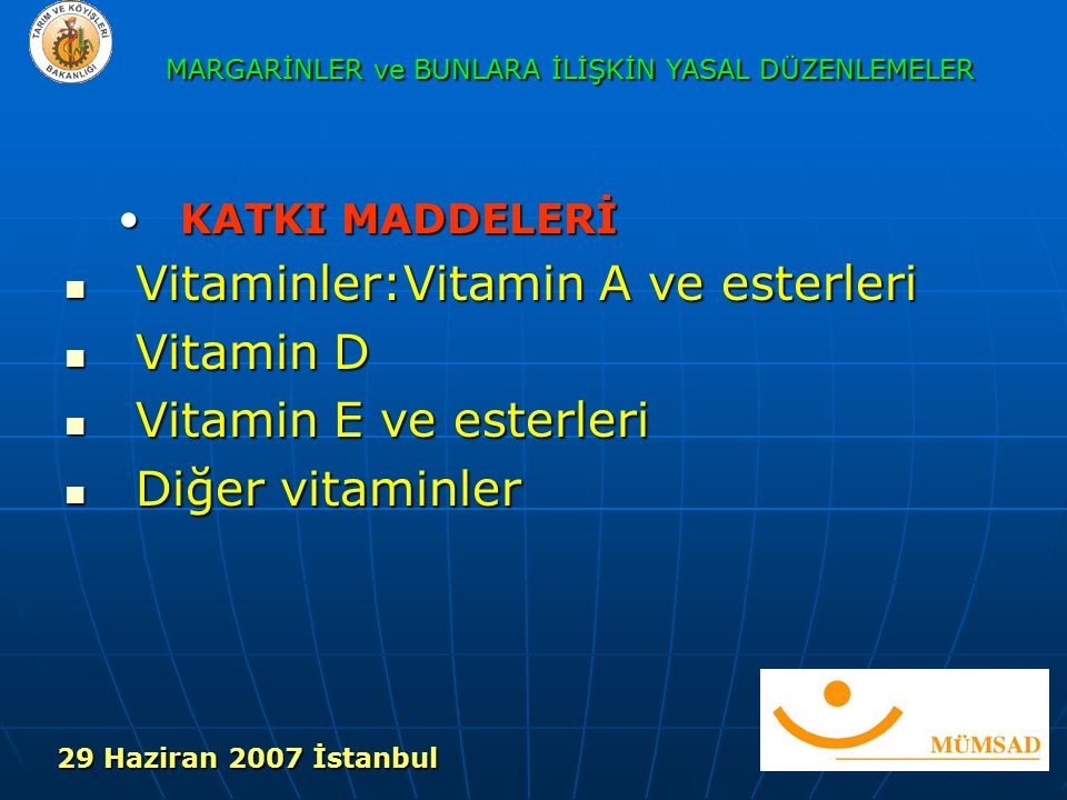 KATKI MADDELERİKATKI MADDELERİ Vitaminler:Vitamin A ve esterleri Vitaminler:Vitamin A ve esterleri Vitamin D Vitamin D Vitamin E ve esterleri Vitamin E ve esterleri Diğer vitaminler Diğer vitaminler MARGARİNLER ve BUNLARA İLİŞKİN YASAL DÜZENLEMELER 29 Haziran 2007 İstanbul