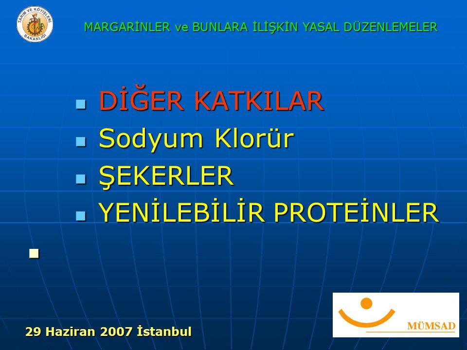 DİĞER KATKILAR DİĞER KATKILAR Sodyum Klorür Sodyum Klorür ŞEKERLER ŞEKERLER YENİLEBİLİR PROTEİNLER YENİLEBİLİR PROTEİNLER MARGARİNLER ve BUNLARA İLİŞKİN YASAL DÜZENLEMELER 29 Haziran 2007 İstanbul