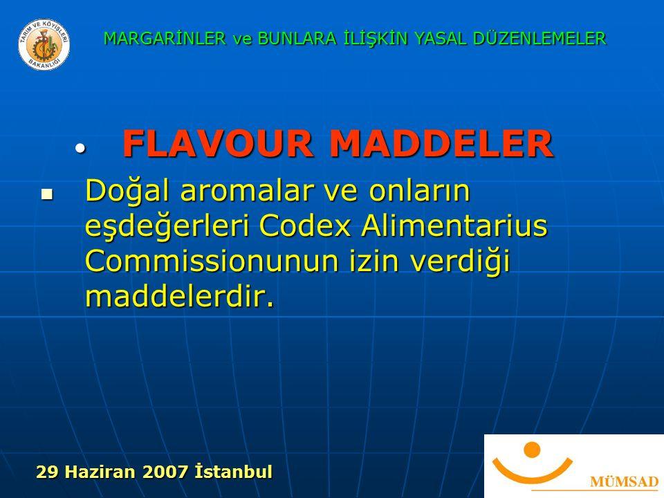 FLAVOUR MADDELER FLAVOUR MADDELER Doğal aromalar ve onların eşdeğerleri Codex Alimentarius Commissionunun izin verdiği maddelerdir.