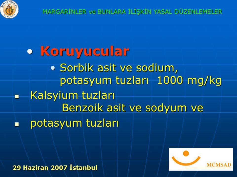 KoruyucularKoruyucular Sorbik asit ve sodium, potasyum tuzları 1000 mg/kgSorbik asit ve sodium, potasyum tuzları 1000 mg/kg Kalsyium tuzları Benzoik asit ve sodyum ve Kalsyium tuzları Benzoik asit ve sodyum ve potasyum tuzları potasyum tuzları MARGARİNLER ve BUNLARA İLİŞKİN YASAL DÜZENLEMELER 29 Haziran 2007 İstanbul