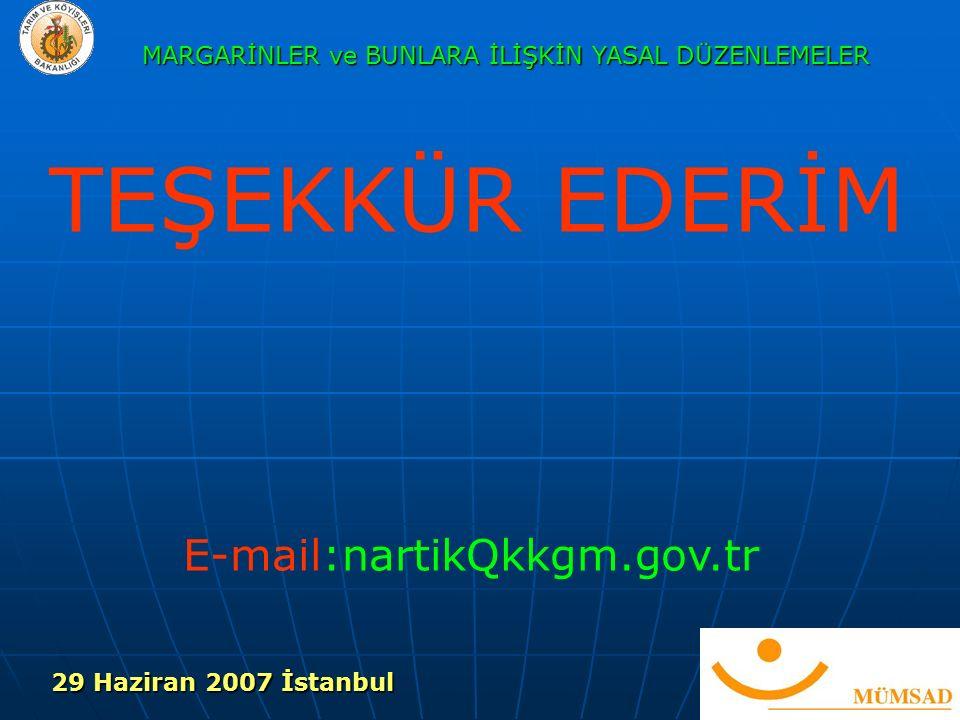 MARGARİNLER ve BUNLARA İLİŞKİN YASAL DÜZENLEMELER TEŞEKKÜR EDERİM E-mail:nartikQkkgm.gov.tr 29 Haziran 2007 İstanbul