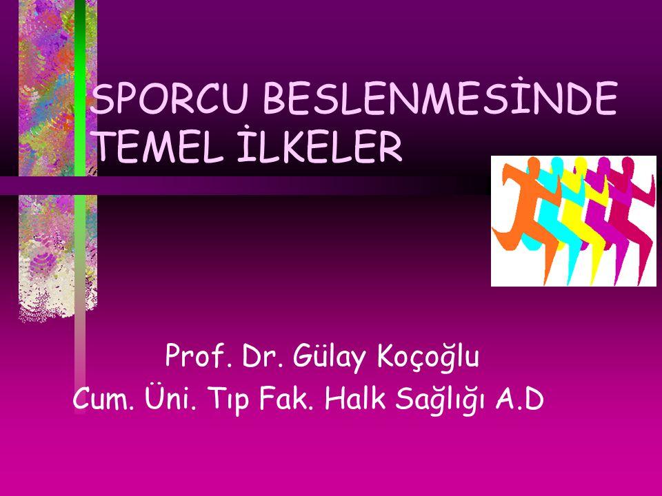 SPORCU BESLENMESİNDE TEMEL İLKELER Prof. Dr. Gülay Koçoğlu Cum. Üni. Tıp Fak. Halk Sağlığı A.D