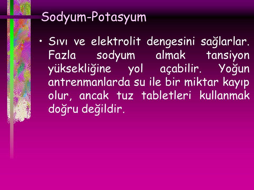 Sodyum-Potasyum Sıvı ve elektrolit dengesini sağlarlar.