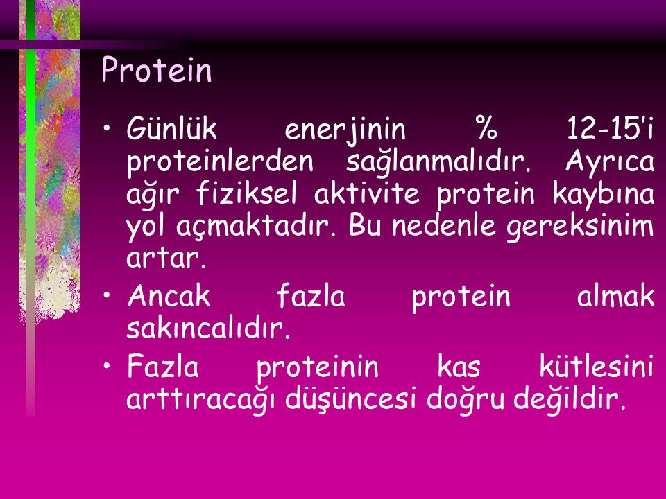 Protein Günlük enerjinin % 12-15'i proteinlerden sağlanmalıdır. Ayrıca ağır fiziksel aktivite protein kaybına yol açmaktadır. Bu nedenle gereksinim ar