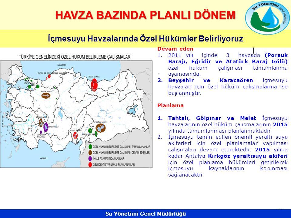 31 HAVZA BAZINDA PLANLI DÖNEM İçmesuyu Havzalarında Özel Hükümler Belirliyoruz Devam eden 1.2011 yılı içinde 3 havzada (Porsuk Barajı, Eğridir ve Atatürk Baraj Gölü) özel hüküm çalışması tamamlanma aşamasında.