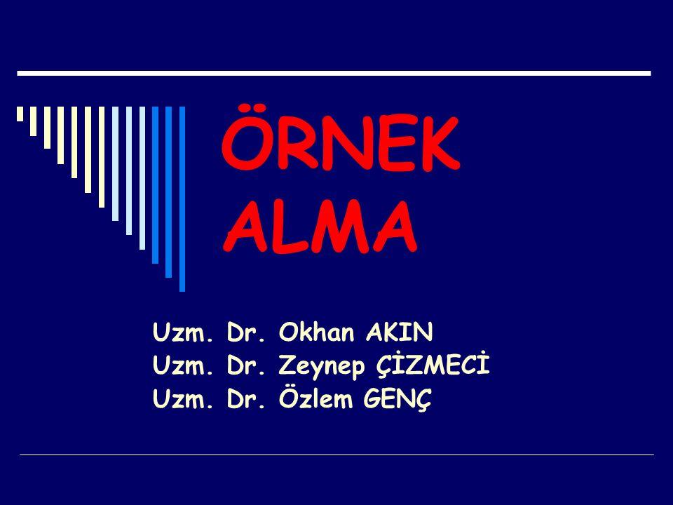 ÖRNEK ALMA Uzm. Dr. Okhan AKIN Uzm. Dr. Zeynep ÇİZMECİ Uzm. Dr. Özlem GENÇ