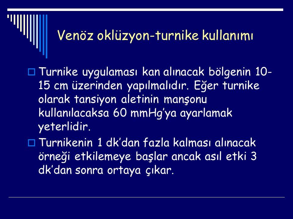 Venöz oklüzyon-turnike kullanımı  Turnike uygulaması kan alınacak bölgenin 10- 15 cm üzerinden yapılmalıdır. Eğer turnike olarak tansiyon aletinin ma