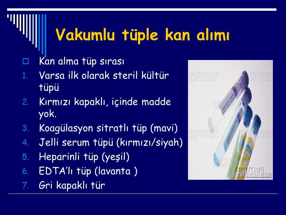 Vakumlu tüple kan alımı  Kan alma tüp sırası 1. Varsa ilk olarak steril kültür tüpü 2. Kırmızı kapaklı, içinde madde yok. 3. Koagülasyon sitratlı tüp
