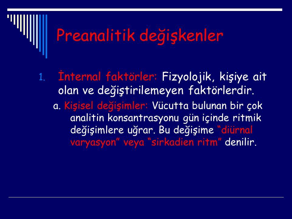 Preanalitik değişkenler 1. İnternal faktörler: Fizyolojik, kişiye ait olan ve değiştirilemeyen faktörlerdir. a. Kişisel değişimler: Vücutta bulunan bi