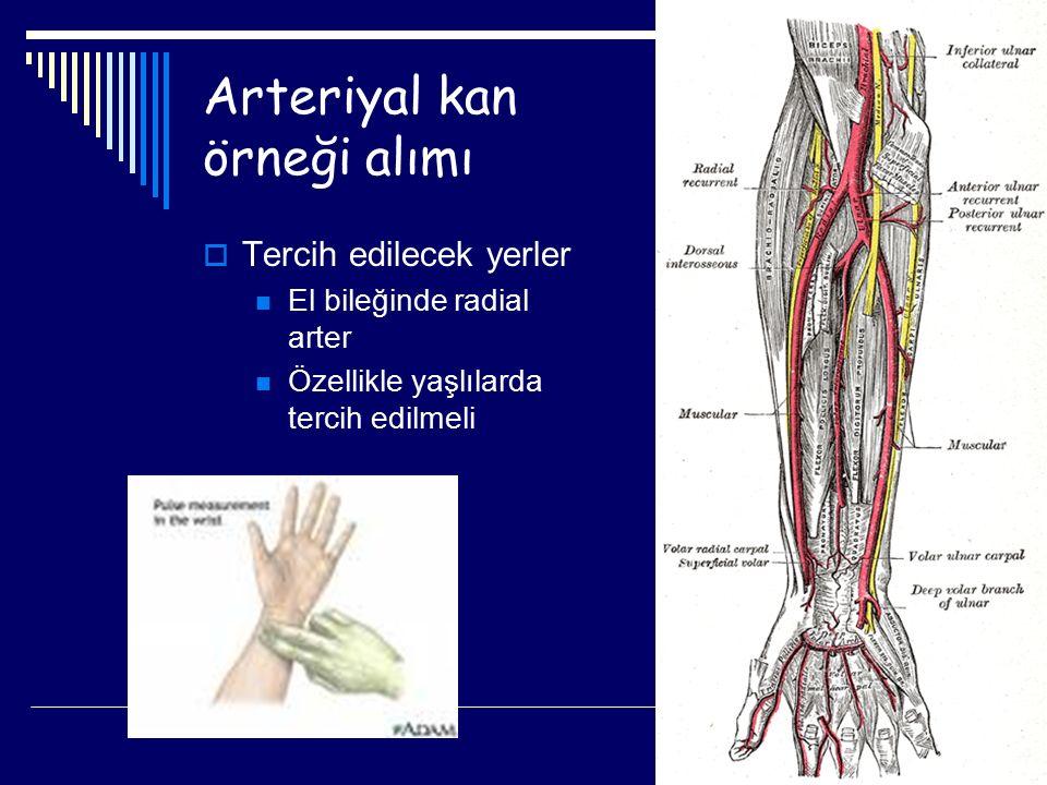 Arteriyal kan örneği alımı  Tercih edilecek yerler El bileğinde radial arter Özellikle yaşlılarda tercih edilmeli