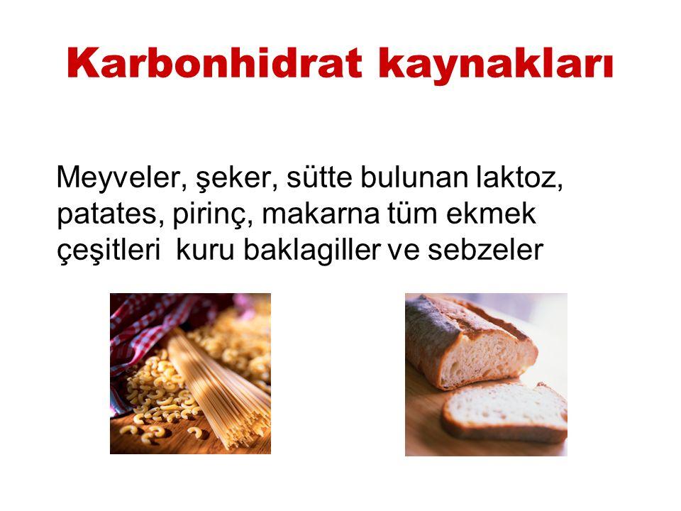 Karbonhidrat kaynakları Meyveler, şeker, sütte bulunan laktoz, patates, pirinç, makarna tüm ekmek çeşitleri kuru baklagiller ve sebzeler