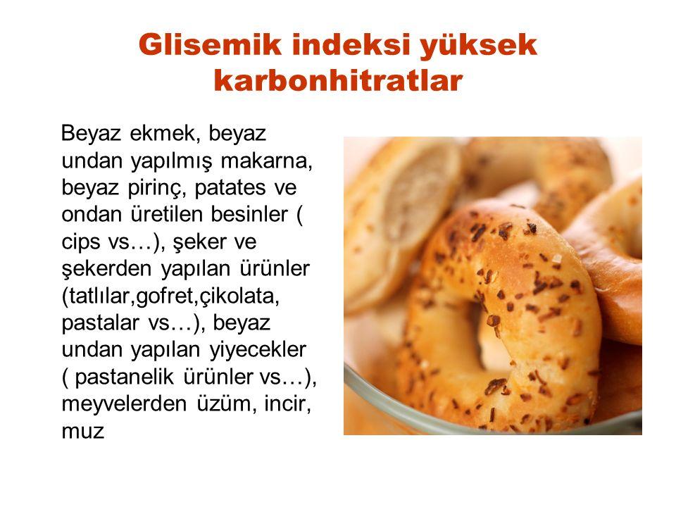 Glisemik indeksi yüksek karbonhitratlar Beyaz ekmek, beyaz undan yapılmış makarna, beyaz pirinç, patates ve ondan üretilen besinler ( cips vs…), şeker